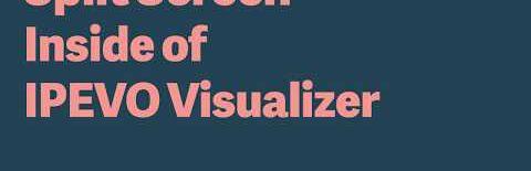 Split Screen inside of IPEVO Visualizer